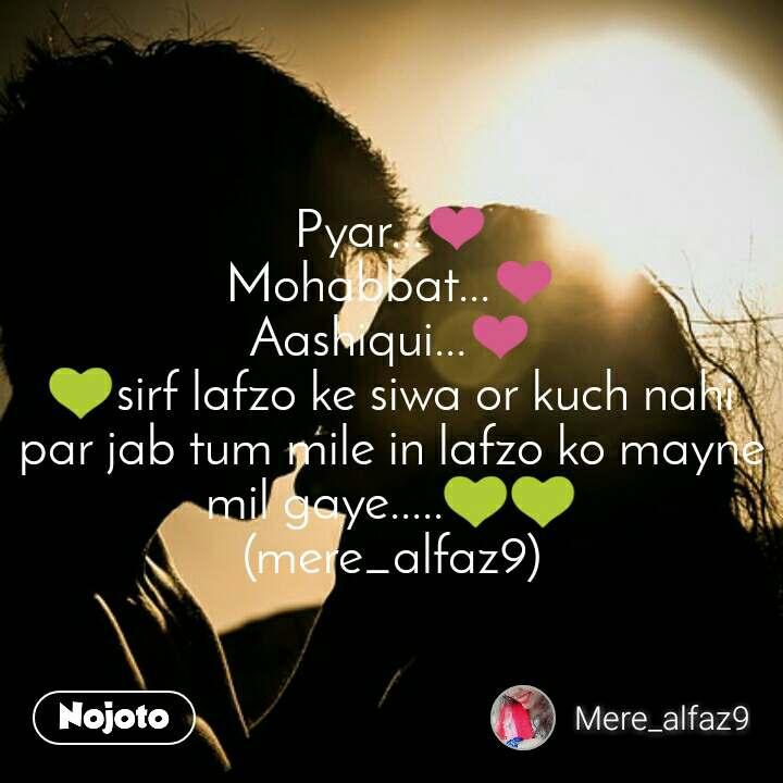 Pyar...❤ Mohabbat...❤ Aashiqui...❤ 💚sirf lafzo ke siwa or kuch nahi par jab tum mile in lafzo ko mayne mil gaye.....💚💚 (mere_alfaz9)