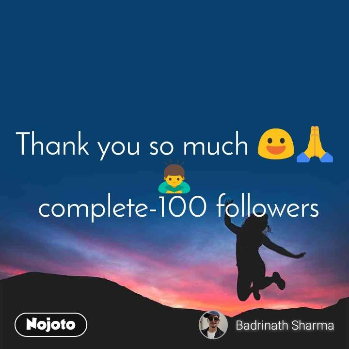 Thank you so much 😃🙏🙇  complete-100 followers