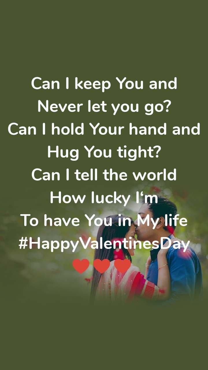 Can I keep You and Never let you go? Can I hold Your hand and Hug You tight? Can I tell the world How lucky I'm To have You in My life #HappyValentinesDay ♥️♥️♥️