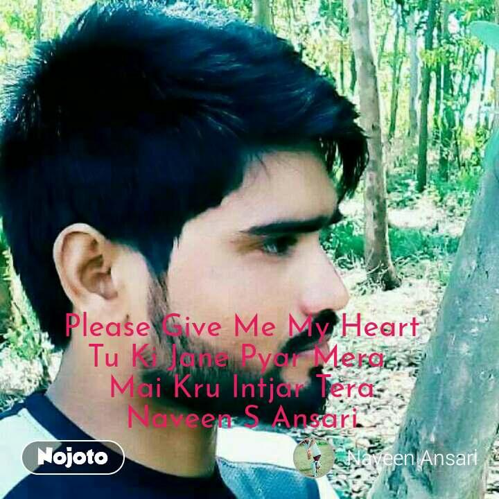 Please Give Me My Heart Tu Ki Jane Pyar Mera  Mai Kru Intjar Tera Naveen S Ansari