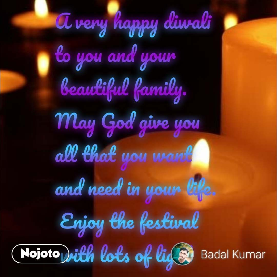 A very happy diwali  to you and your  beautiful family.  May God give you  all that you want  and need in your life.  Enjoy the festival  with lots of light