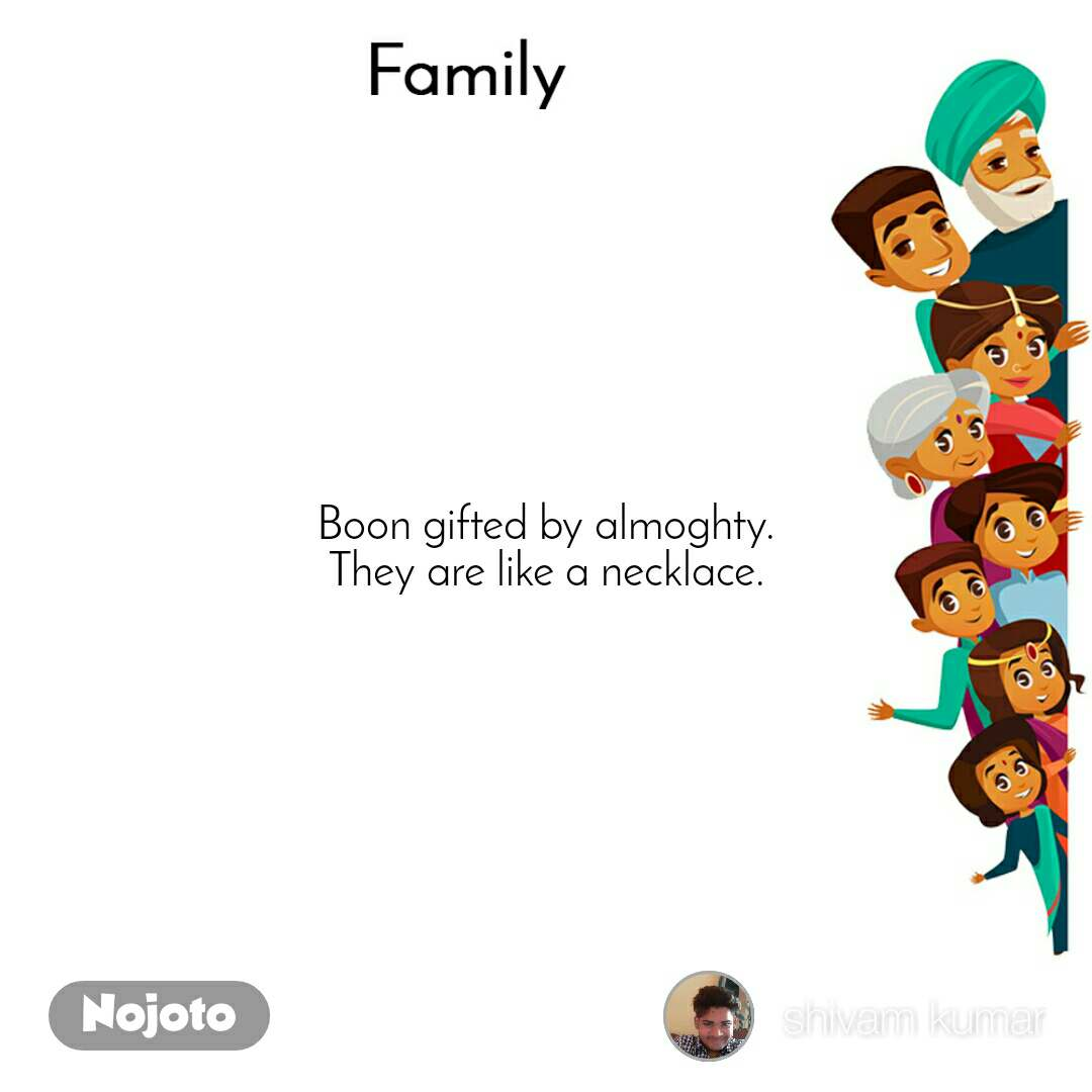 Family Boon gifted by almoghty. They are like a necklace.