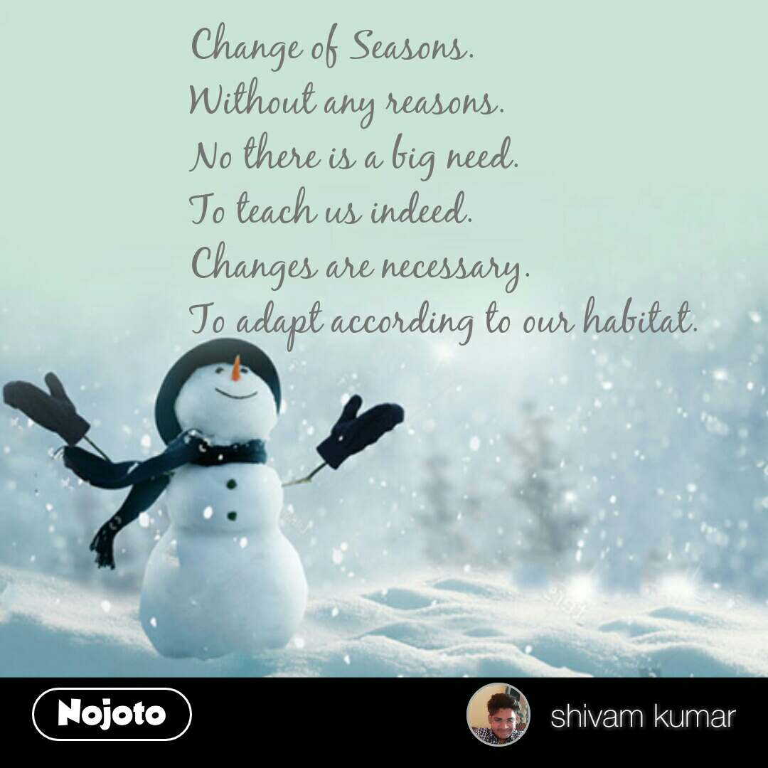 winter quotes in hindi Change of Seasons. Without any reasons. No there is a big need. To teach us indeed. Changes are necessary. To adapt according to our habitat.