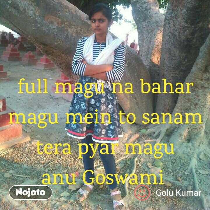 full magu na bahar magu mein to sanam tera pyar magu                       anu Goswami