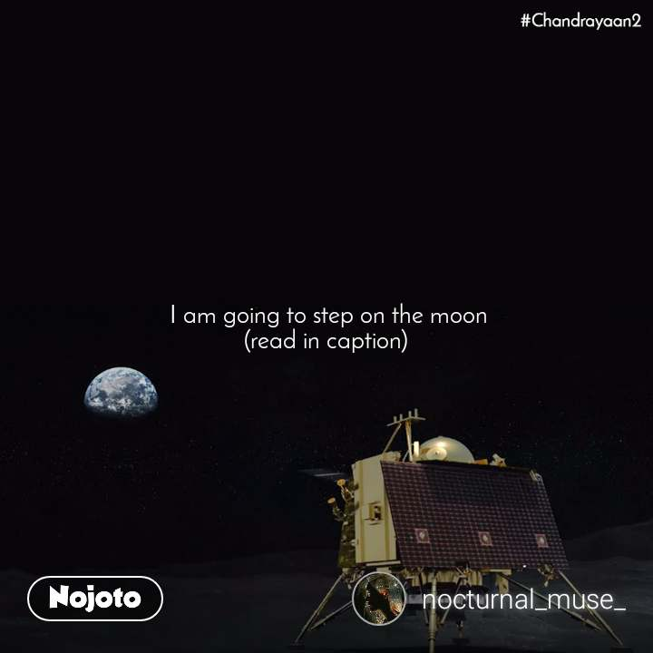 Chandrayaan2  I am going to step on the moon (read in caption)