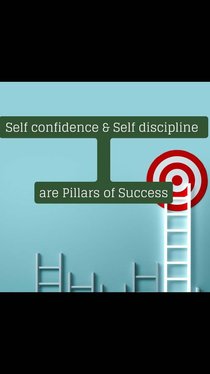Self confidence & Self discipline    are Pillars of Success