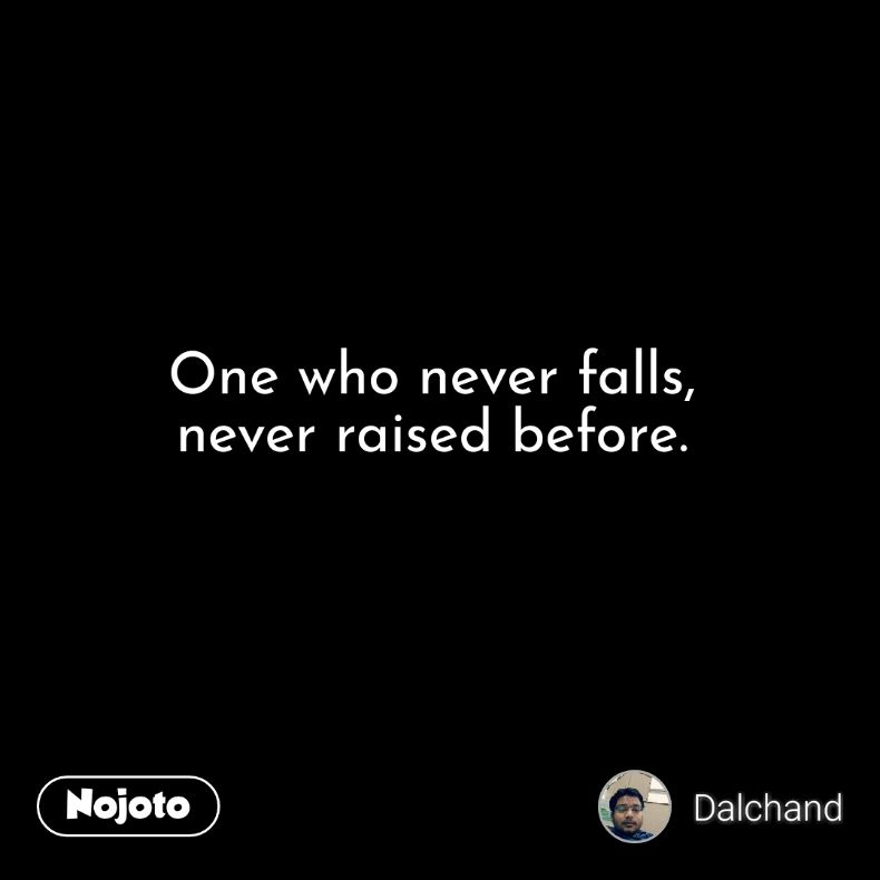One who never falls,  never raised before.
