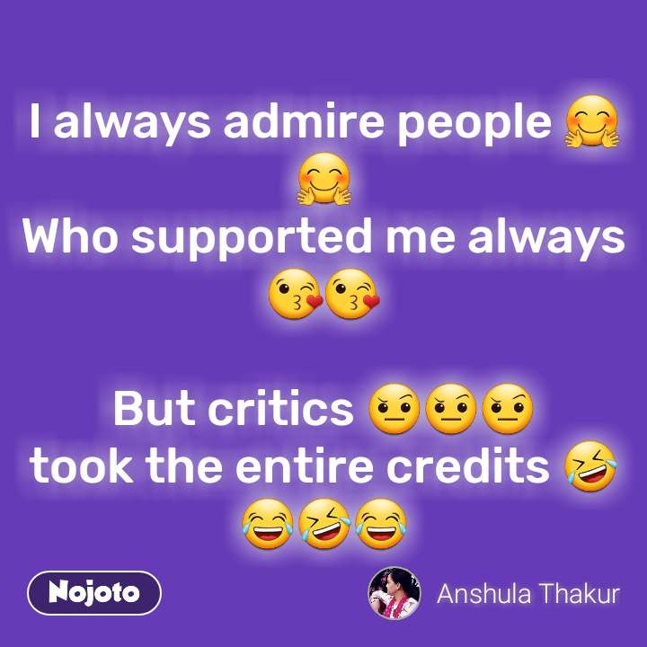 I always admire people 🤗🤗 Who supported me always  😘😘  But critics 🤨🤨🤨 took the entire credits 🤣😂🤣😂