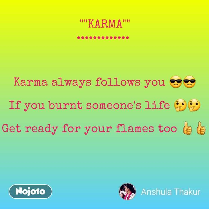"""""""""""KARMA"""""""" .............     Karma always follows you 😎😎  If you burnt someone's life 🤔🤔  Get ready for your flames too 👍👍"""