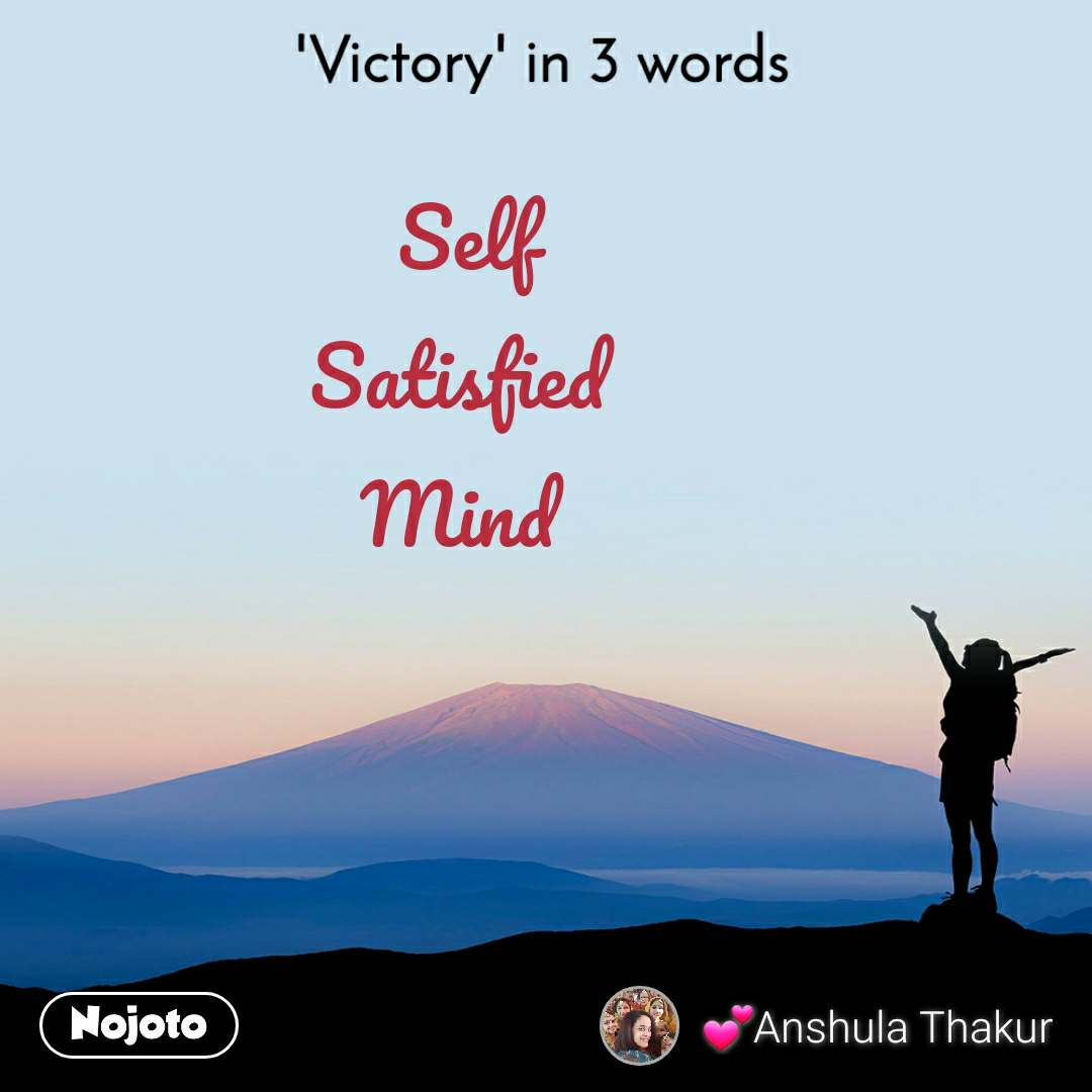 'Victory' in 3 words Self Satisfied  Mind