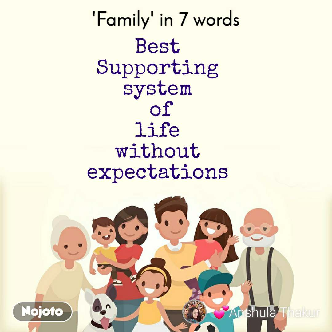 'Family' in 7 words. Best  Supporting  system  of life  without  expectations