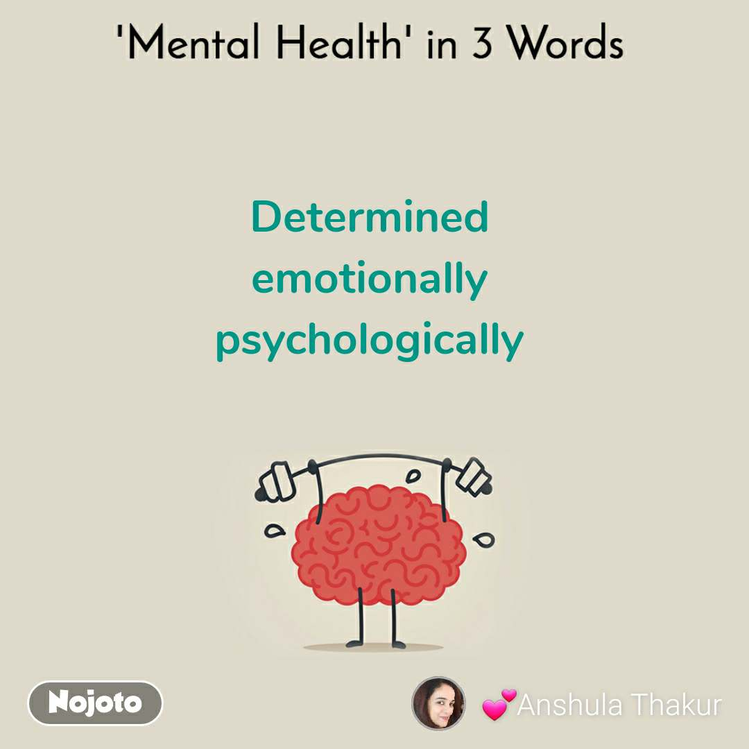 Mental Health In 3 Words  Determined  emotionally  psychologically