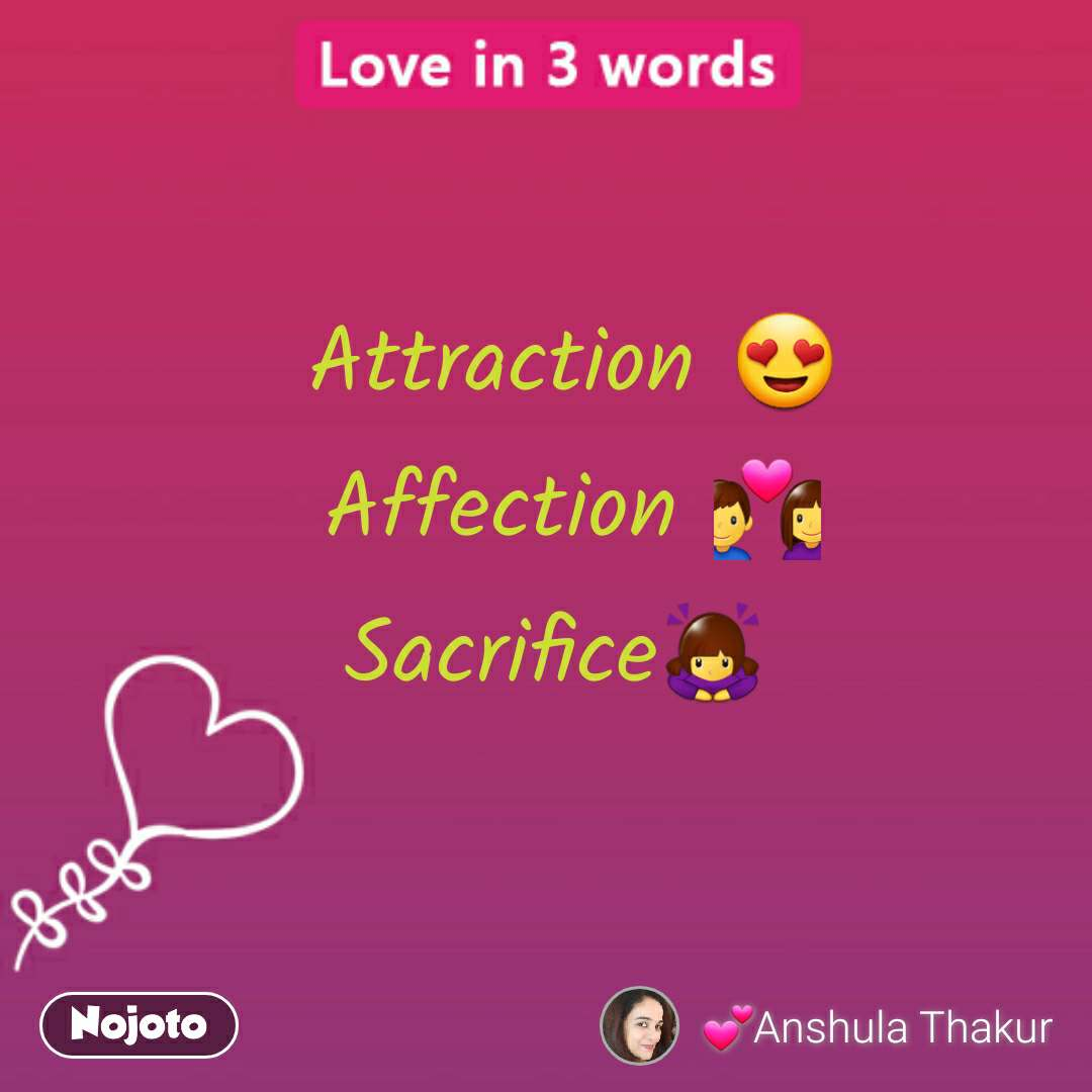 Love in 3 words Attraction 😍 Affection 💑 Sacrifice🙇‍♀️