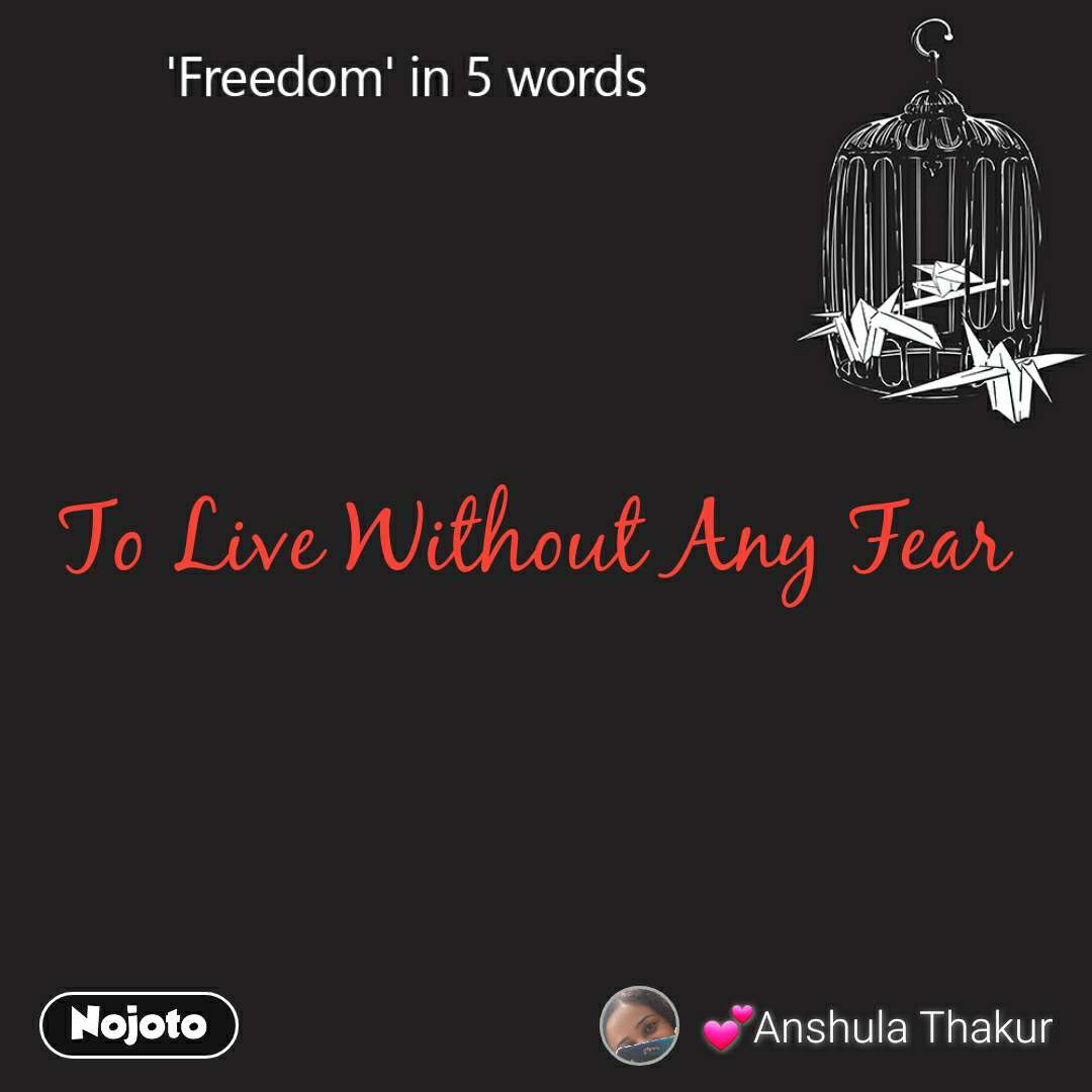 Freedom To Live Without Any Fear