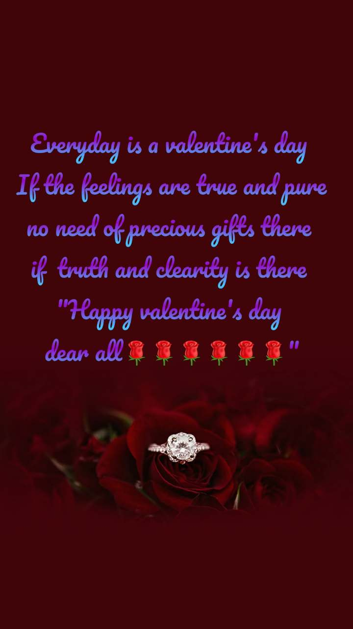 """Everyday is a valentine's day  If the feelings are true and pure no need of precious gifts there  if  truth and clearity is there  """"Happy valentine's day  dear all🌹🌹🌹🌹🌹🌹"""""""