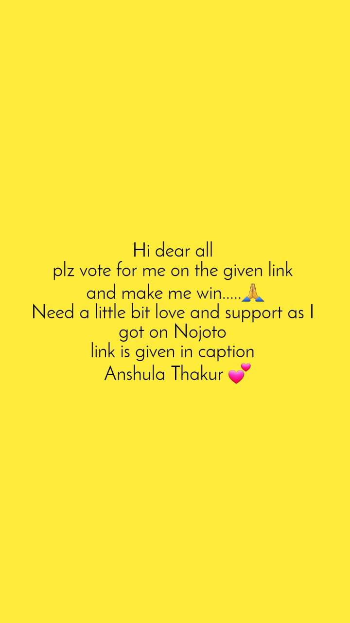 Hi dear all  plz vote for me on the given link  and make me win.....🙏 Need a little bit love and support as I  got on Nojoto  link is given in caption   Anshula Thakur 💕