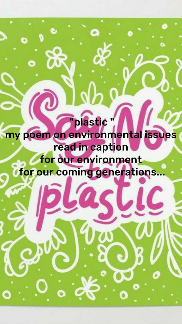 """""""plastic """" my poem on environmental issues  read in caption  for our environment  for our coming generations..."""