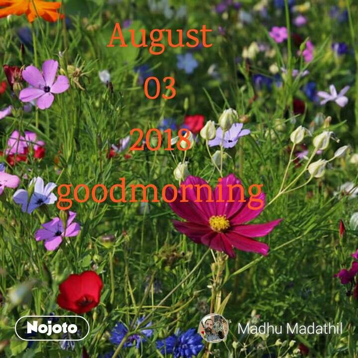 August 03 2018 goodmorning