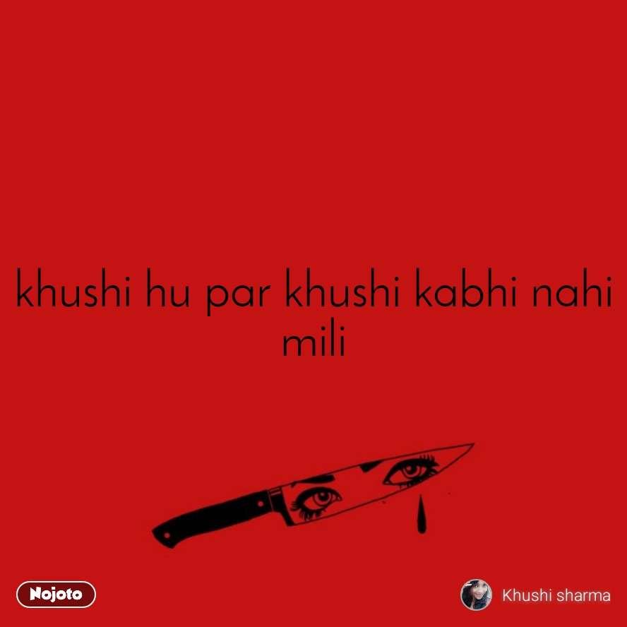 khushi hu par khushi kabhi nahi mili