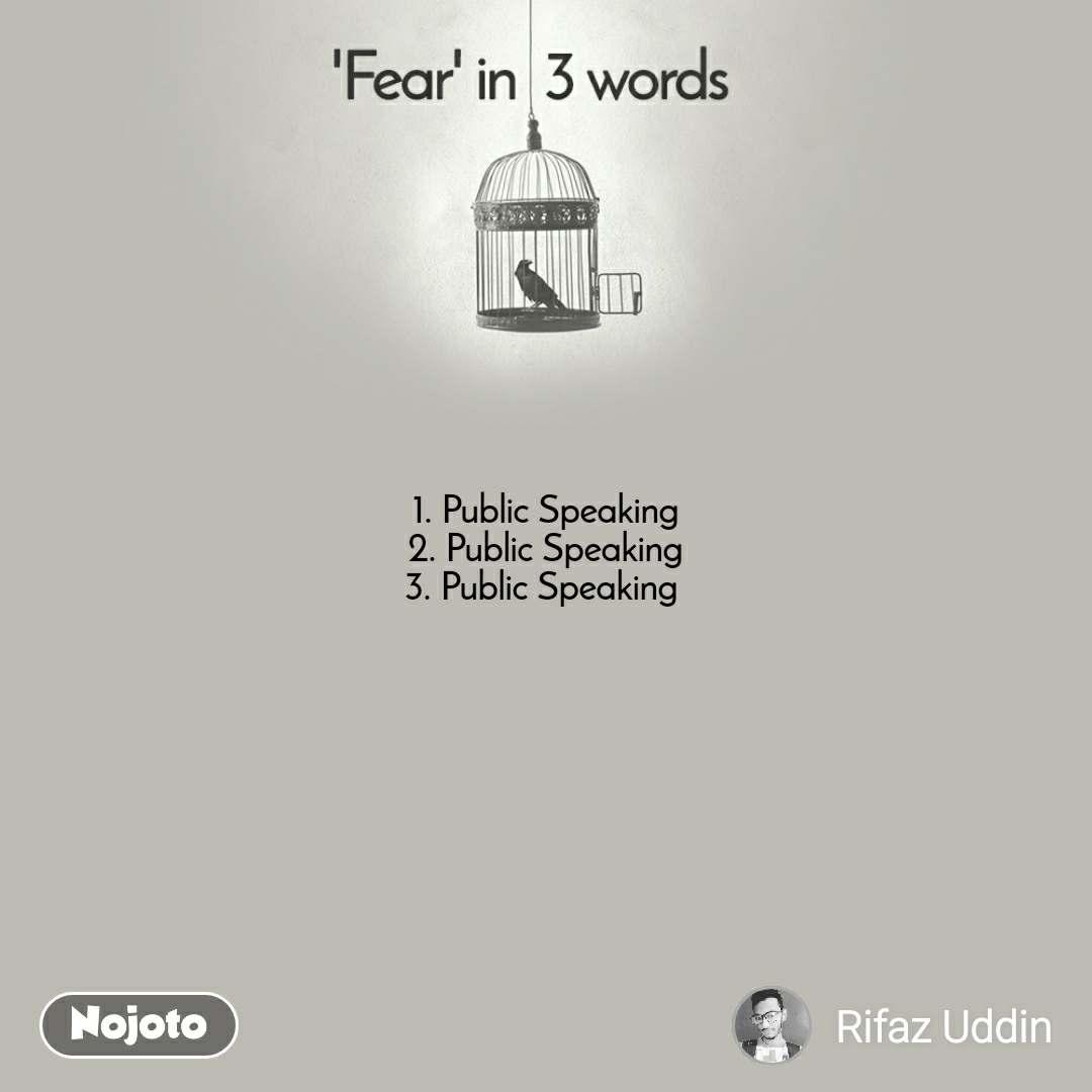 Fear in 3 Words  1. Public Speaking 2. Public Speaking 3. Public Speaking