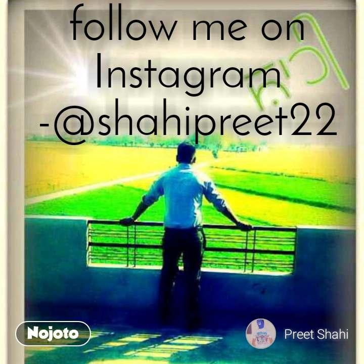 follow me on Instagram-@shahipreet22