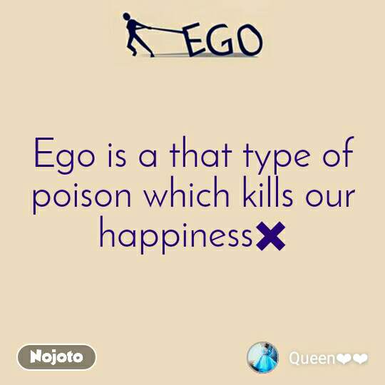 Ego Ego is a that type of poison which kills our happiness✖️