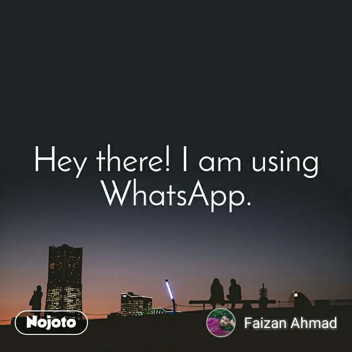 Hey There I Am Using Whatsapp Whatsapp Status Update
