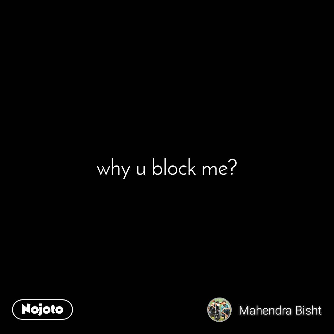 Block me you did I'm a