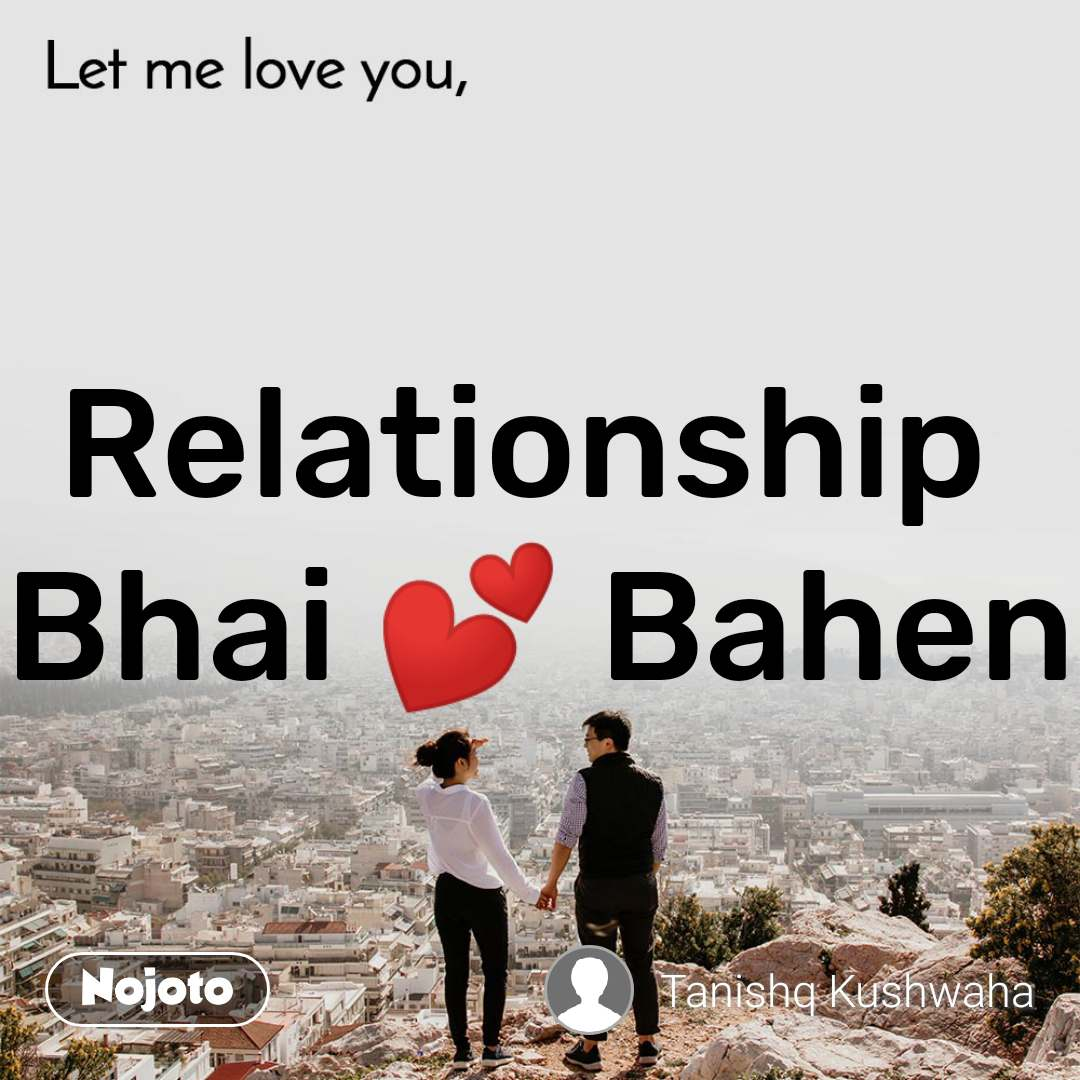 Let me love you Relationship  Bhai 💕 Bahen
