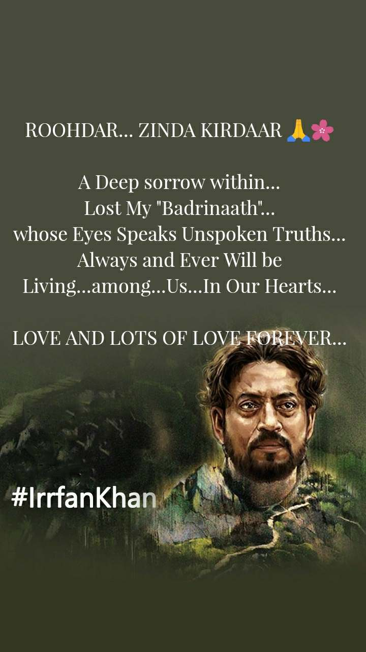 "ROOHDAR... ZINDA KIRDAAR 🙏🌸  A Deep sorrow within... Lost My ""Badrinaath""... whose Eyes Speaks Unspoken Truths... Always and Ever Will be Living...among...Us...In Our Hearts...  LOVE AND LOTS OF LOVE FOREVER..."