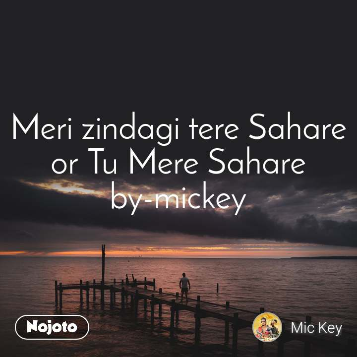Meri zindagi tere Sahare or Tu Mere Sahare by-mickey
