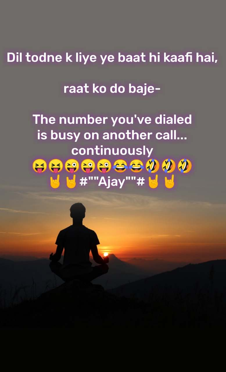 "Dil todne k liye ye baat hi kaafi hai,  raat ko do baje-  The number you've dialed is busy on another call... continuously 😝😝😜😜😜😂😂🤣🤣🤣 🤘🤘#""""Ajay""""#🤘🤘"