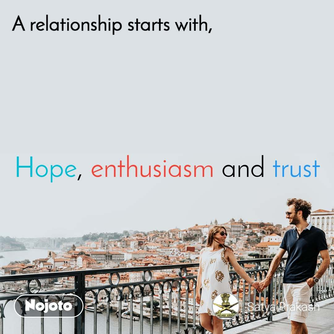 A relationship starts with Hope, enthusiasm and trust