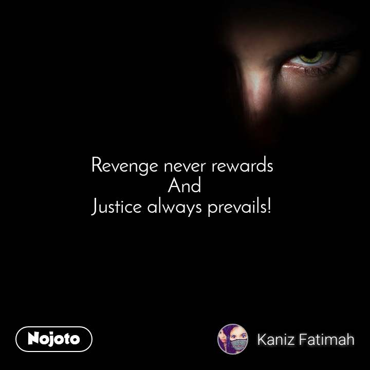 Revenge never rewards  And Justice always prevails!