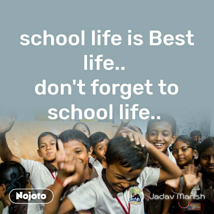 school life is Best life..  don't forget to school life..