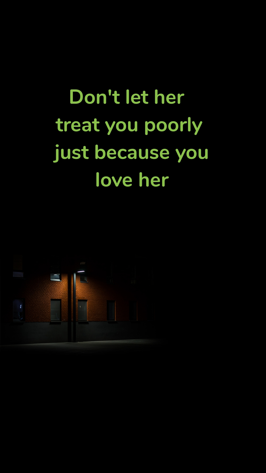 Don't let her  treat you poorly  just because you  love her