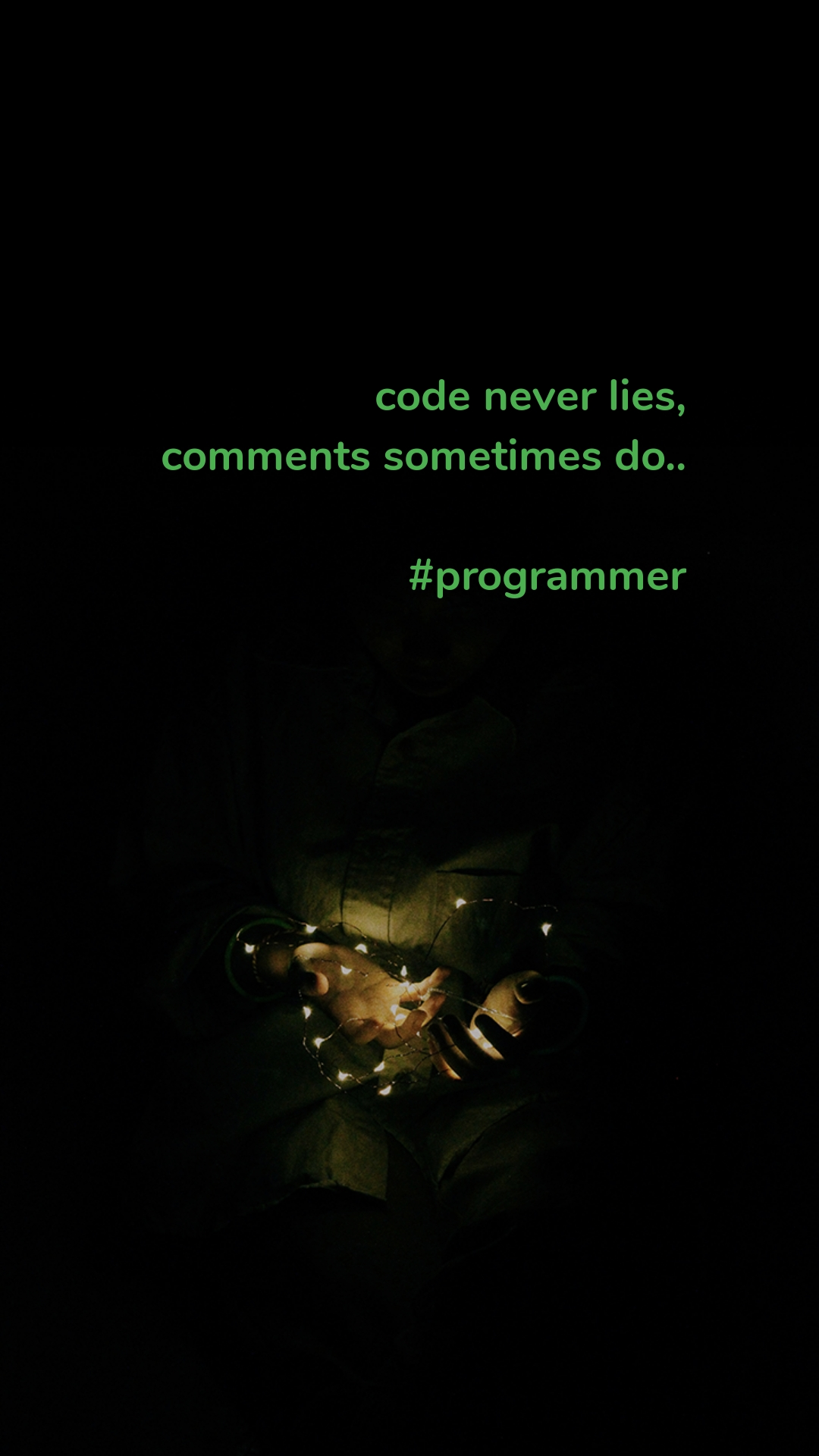 code never lies, comments sometimes do..  #programmer