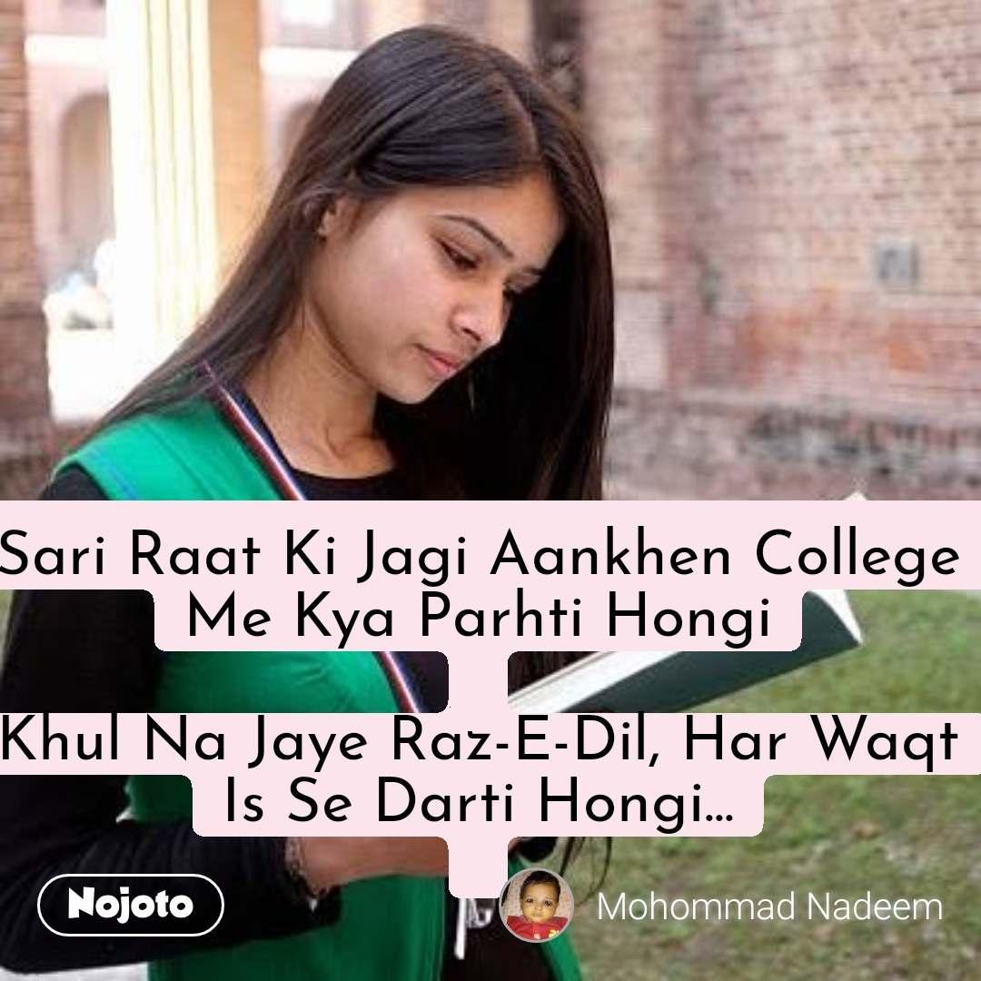 Sari Raat Ki Jagi Aankhen College Me Kya Parhti Hongi  Khul Na Jaye Raz-E-Dil, Har Waqt Is Se Darti Hongi...
