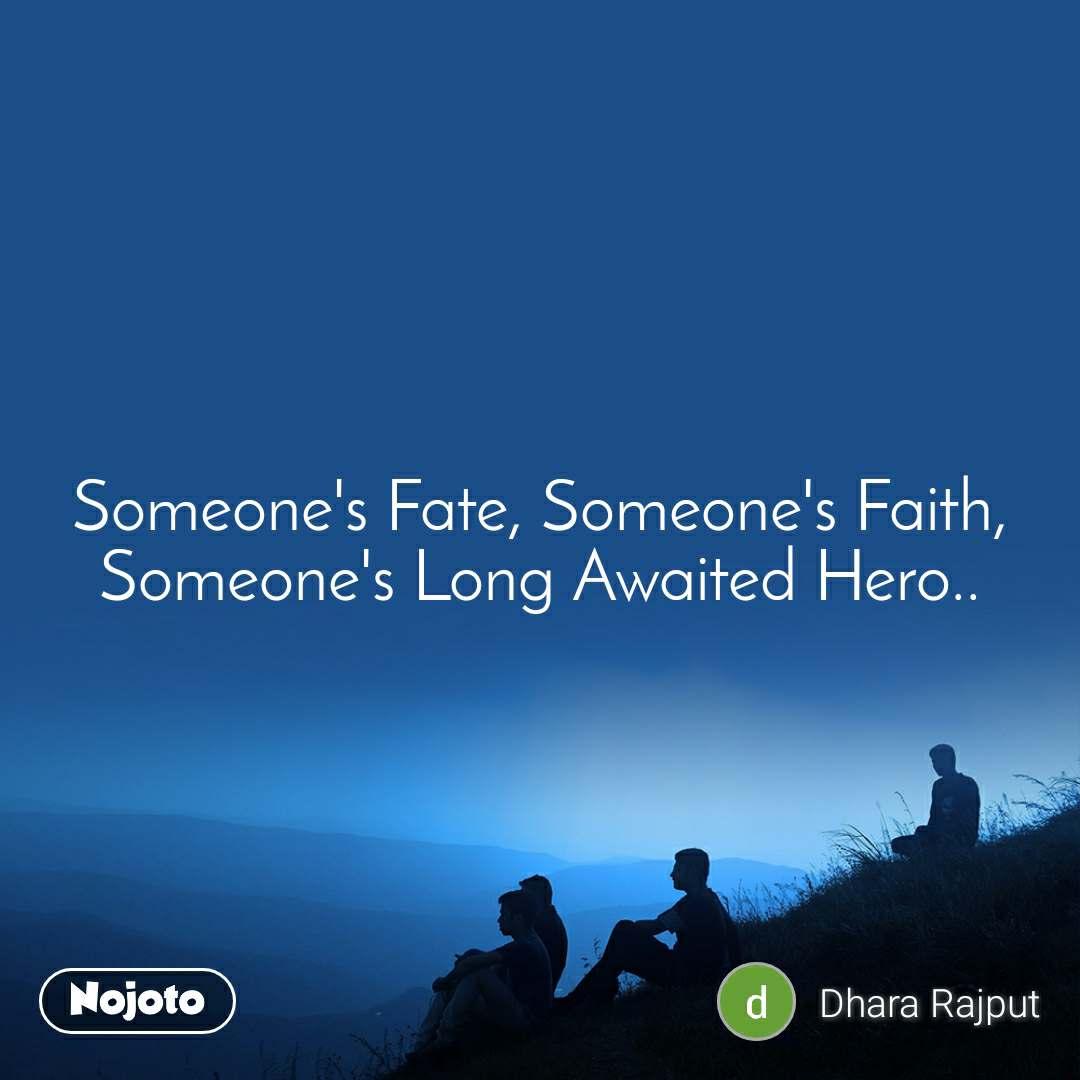 Someone's Fate, Someone's Faith, Someone's Long Awaited Hero..