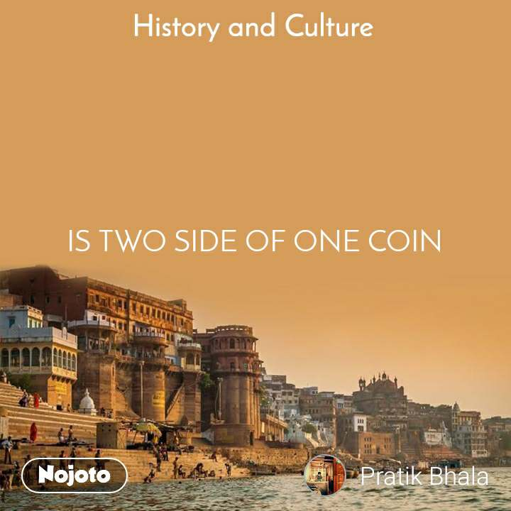 History and Culture  IS TWO SIDE OF ONE COIN