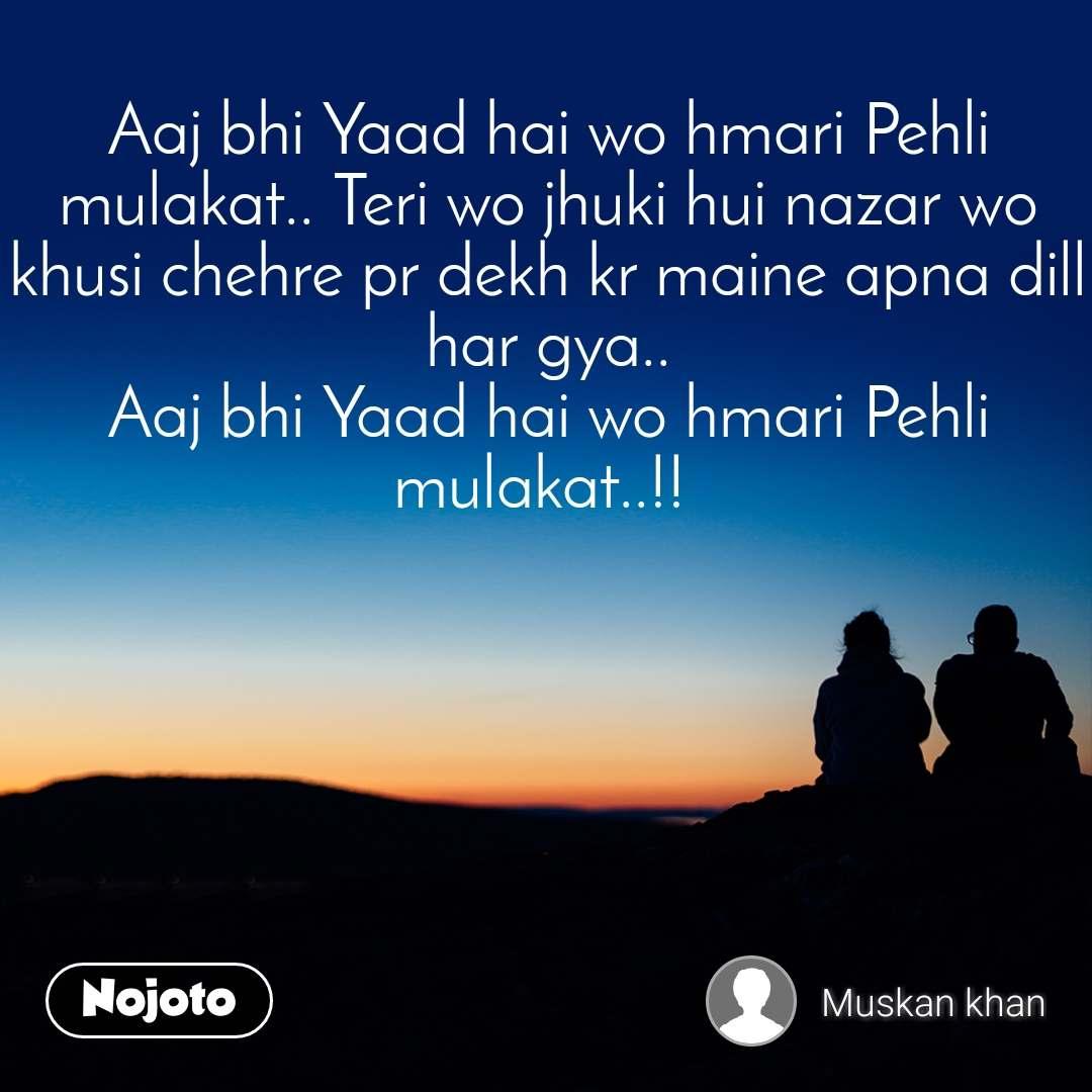 Aaj bhi Yaad hai wo hmari Pehli mulakat   Teri wo