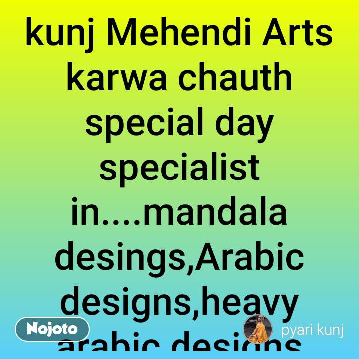 kunj Mehendi Arts karwa chauth special day specialist in....mandala desings,Arabic designs,heavy arabic designs etc.... contact....9877632651