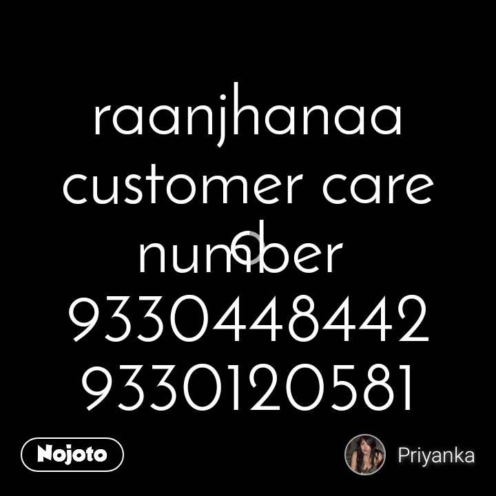 raanjhanaa customer care number  9330448442 9330120581