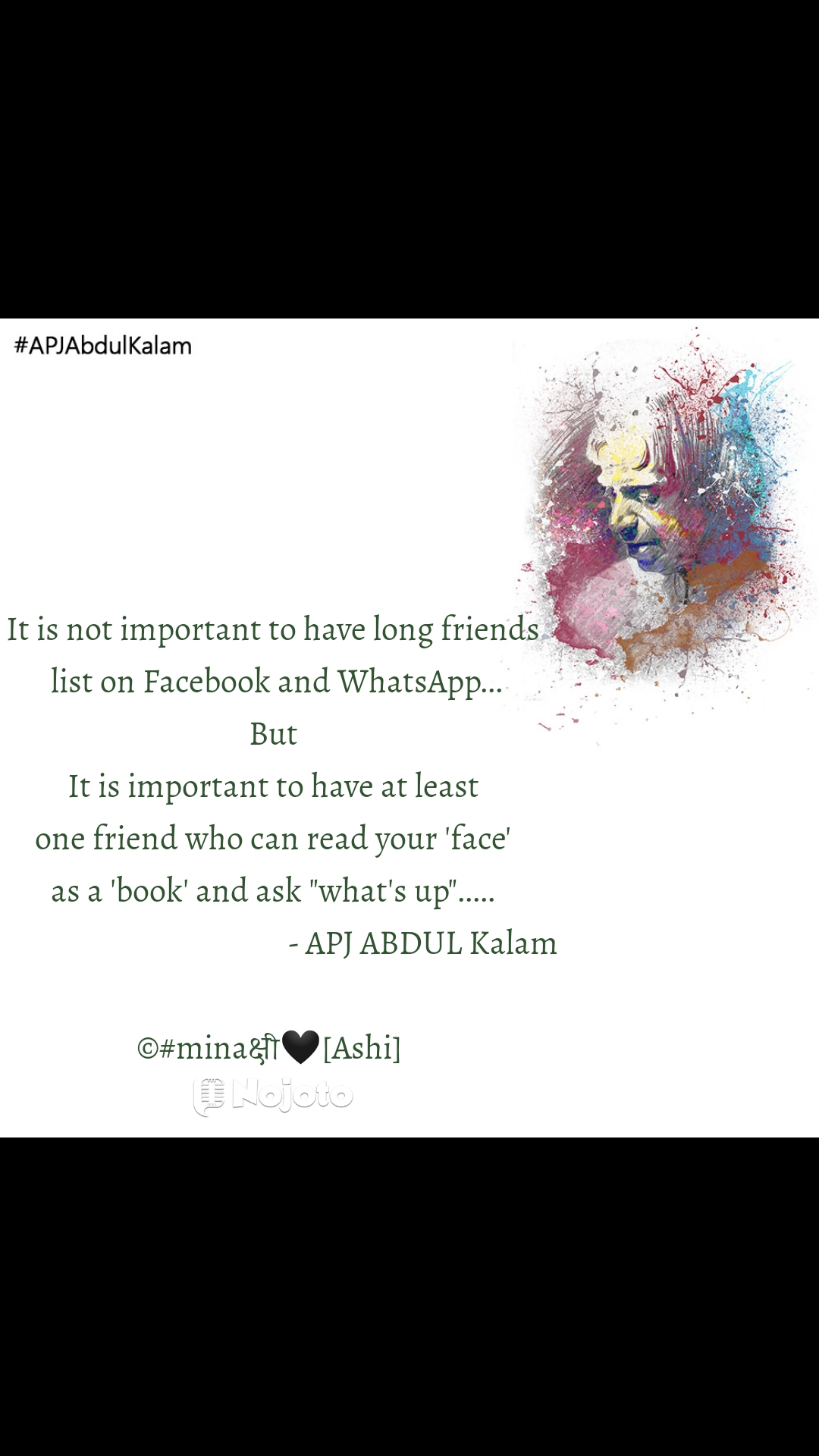 """#APJAbdulKalam                It is not important to have long friends  list on Facebook and WhatsApp... But It is important to have at least  one friend who can read your 'face'   as a 'book' and ask """"what's up"""".....                                              - APJ ABDUL Kalam  ©#minaक्षी🖤[Ashi]"""