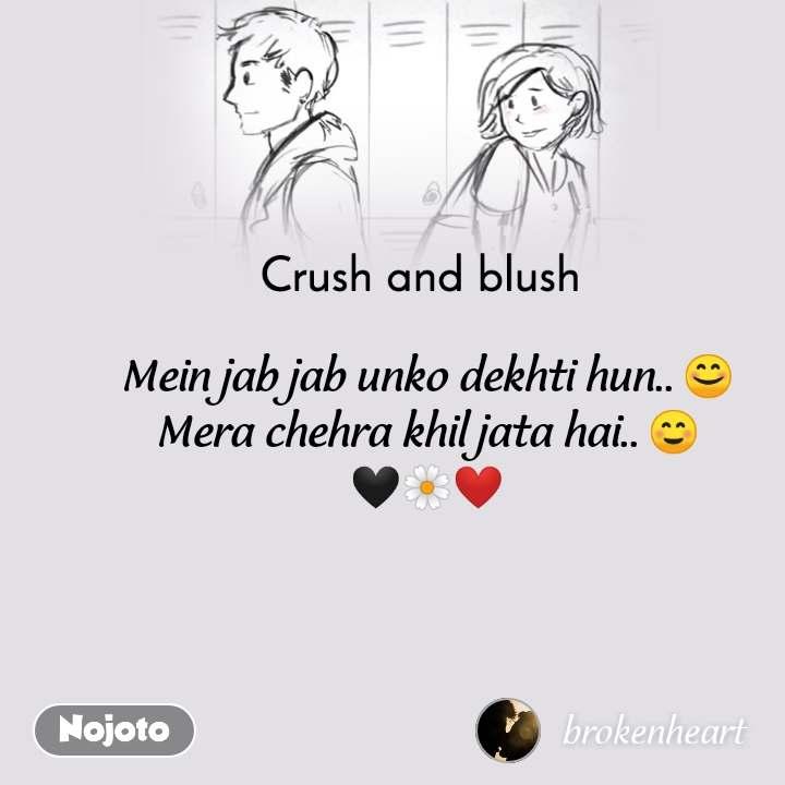 Crush and blush Mein jab jab unko dekhti hun.. 😊 Mera chehra khil jata hai.. ☺️ 🖤🌼❤️