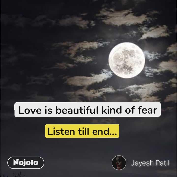 Love is beautiful kind of fear Listen till end...