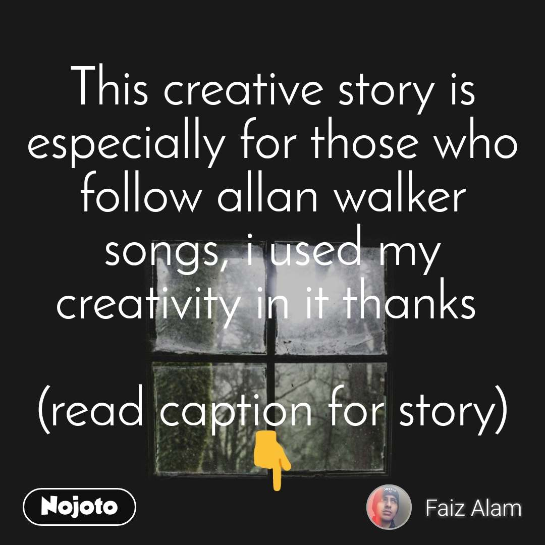 This creative story is especially for those who follow allan walker songs, i used my creativity in it thanks   (read caption for story)👇