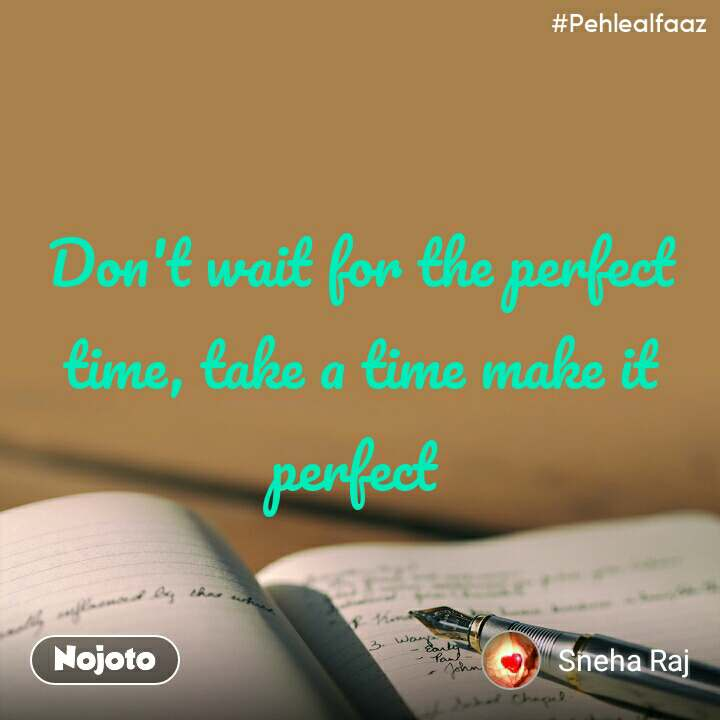 #Pehlealfaaz Don't wait for the perfect time, take a time make it perfect