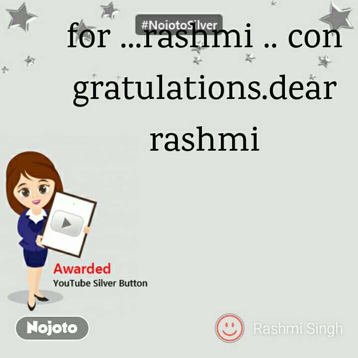 for ...rashmi .. congratulations.dear rashmi