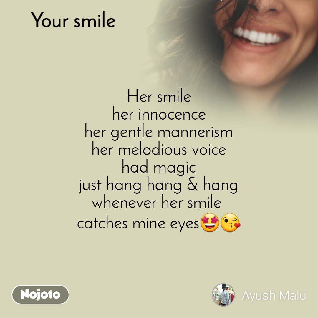 Your smile  Her smile her innocence her gentle mannerism her melodious voice had magic just hang hang & hang whenever her smile  catches mine eyes🤩😘